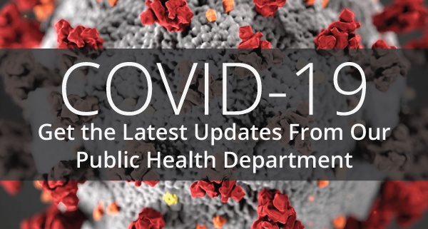 Get the latest COVID-19 updates from our Public Health department