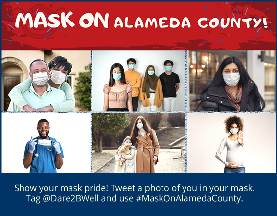 Mask On Alameda County. Show your mask pride! Tweet a photo of you in your mask. Tag @Dare2BWell and use MaskOnAlamedaCounty.